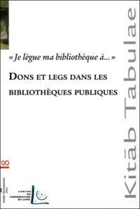 Dons et legs dans les bibliothèques publiques : je lègue ma bibliothèque à... : actes de la Journée d'études annuelle Droit et patrimoine, 4 juin 2007, Lyon