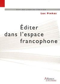 Editer dans l'espace francophone : législation, diffusion, distribution et commercialisation du livre