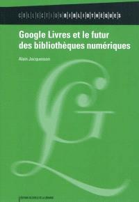 Google livres et le futur des bibliothèques numériques : historique du projet, techniques documentaires, alternatives et controverses