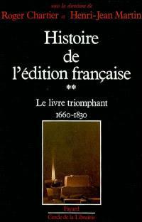 Histoire de l'édition française. Volume 2, Le Livre triomphant : 1660-1830
