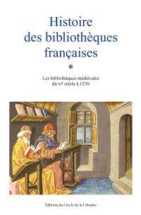 Histoire des bibliothèques françaises. Volume 1, Les bibliothèques médiévales du VIe siècle à 1530