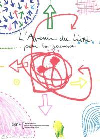 L'avenir du livre pour la jeunesse : actes du colloque du 26 novembre 2009