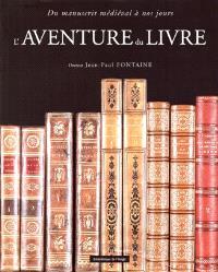 L'aventure du livre : du manuscrit médiéval à nos jours