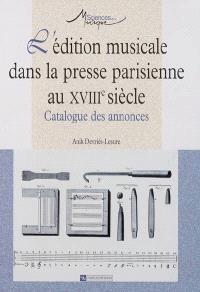 L'édition musicale dans la presse parisienne au XVIIIe siècle : catalogue des annonces