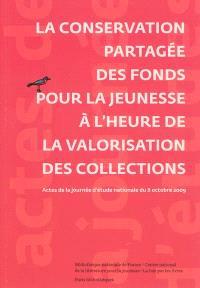 La conservation partagée des fonds pour la jeunesse à l'heure de la valorisation des collections : actes de la journée d'étude organisée à la bibliothèque municipale à vocation régionale (BMVR) l'Alcazar de Marseille le 8 octobre 2009