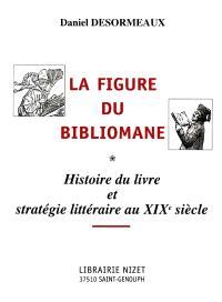 La figure du bibliomane : histoire du livre et stratégie littéraire au XIXe siècle