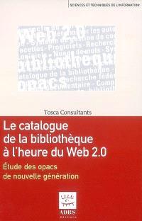 Le catalogue de la bibliothèque à l'heure du Web 2.0 : étude des opacs de nouvelle génération