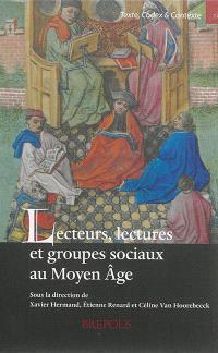 Lecteurs, lectures et groupes sociaux au Moyen Age : actes de la journée d'étude, Bruxelles, 18 mars 2010