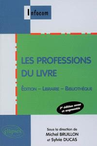 Les professions du livre : édition, librairie, bibliothèque