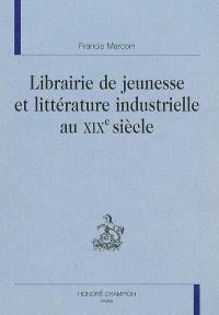 Librairie de jeunesse et littérature industrielle au XIXe siècle