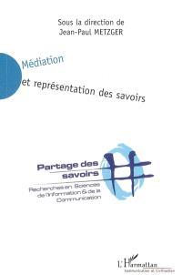 Médiation et représentation des savoirs : partage des savoirs, recherches en sciences de l'information et de la communication