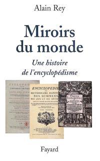 Miroirs du monde : une histoire de l'encyclopédisme