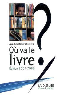 Où va le livre ? : édition 2007-2008