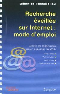 Recherche éveillée sur Internet : mode d'emploi : outils et méthodes pour explorer le Web (Web visible, Web invisible, Web social, Web temps réel)