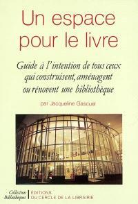Un espace pour le livre : guide à l'intention de tous ceux qui construisent, aménagent ou rénovent une bibliothèque