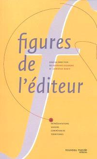 Figures de l'éditeur : représentations, savoirs, compétences, territoires