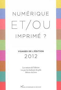Numérique et-ou imprimé ? : visages de l'édition 2012 : les métiers de l'édition vus par les étudiants du pôle Métiers du livre