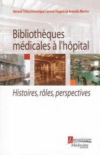 Bibliothèques médicales à l'hôpital : histoires, rôles, perspectives
