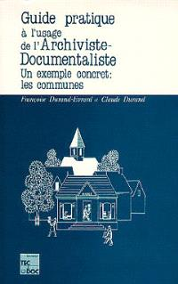 Guide pratique à l'usage de l'archiviste-documentaliste : un exemple concret, les communes