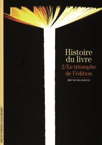 Histoire du livre. Volume 2, Le triomphe de l'édition