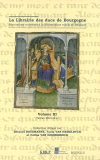 La librairie des ducs de Bourgogne : manuscrits conservés à la Bibliothèque royale de Belgique. Volume 3, Textes littéraires