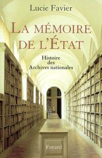 La mémoire de l'Etat : histoire des Archives nationales