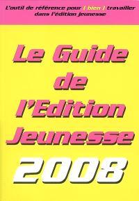 Le guide de l'édition jeunesse 2008 : l'outil de référence pour (bien) travailler dans l'édition jeunesse