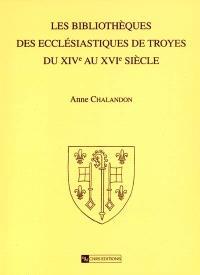 Les bibliothèques des ecclésiastiques de Troyes : du XIVe au XVIe siècle