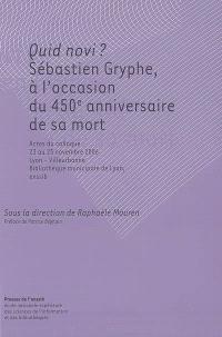Quid novi ? : Sébastien Gryphe, à l'occasion du 450e anniversaire de sa mort : actes du colloque, 23-25 novembre 2006, Lyon-Villeurbanne, Bibliothèque municipale de Lyon, Enssib