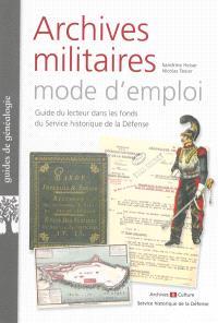 Archives militaires mode d'emploi : guide du lecteur dans les fonds du Service historique de la Défense