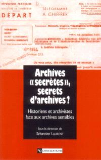 Archives secrètes, secrets d'archives ? : historiens et archivistes face aux archives sensibles