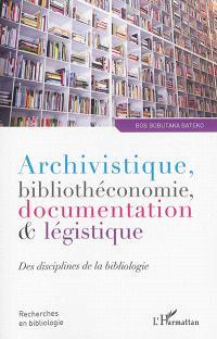 Archivistique, bibliothéconomie, documentation & légistique : des disciplines de la bibliologie
