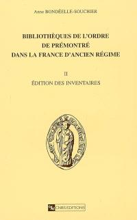 Bibliothèques de l'ordre de Prémontré dans la France d'Ancien Régime. Volume 2, Edition des inventaires