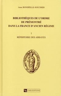Bibliothèques de l'ordre de Prémontré dans la France d'Ancien Régime. Volume 1, Répertoire des abbayes