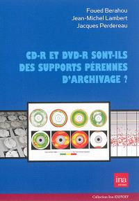 CD-R et DVD-R sont-ils des supports pérennes d'archivage ? : l'enregistrement sur disques optiques des émissions radio et TV à l'INA depuis 1994