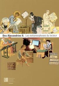 Des Alexandries. Volume 2, Les métamorphoses du lecteur