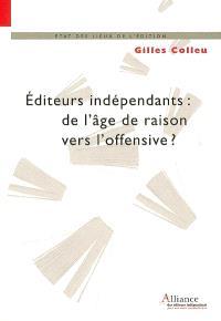 Editeurs indépendants : de l'âge de raison vers l'offensive ? : l'éditeur indépendant de création, un acteur majeur de la bibliodiversité