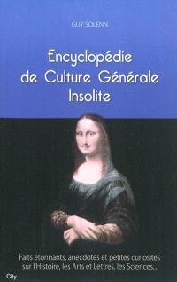 Encyclopédie de culture générale insolite : faits étonnants, anecdotes et petites curiosités sur l'histoire, les arts et lettres, les sciences...