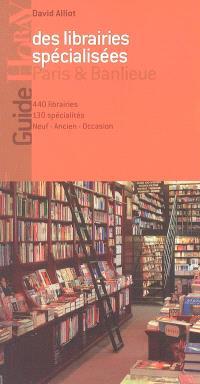 Guide des librairies spécialisées, Paris et banlieue : 440 librairies, 130 spécialités, neuf, ancien, occasion