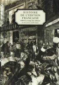 Histoire de l'édition française. Volume 3, Le temps des éditeurs : du Romantisme à la Belle Epoque