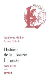 Histoire de la librairie Larousse : 1852-2010