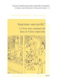 Imprimer sans profit ? : le livre non commercial dans la Chine impériale = Imprimer sans profit ? : non commercial books in imperial China