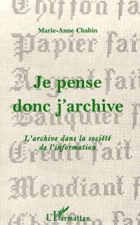 Je pense donc j'archive : l'archive dans la société de l'information