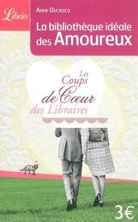 La bibliothèque idéale des amoureux : les coups de coeur des libraires