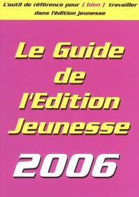 Le guide de l'édition jeunesse 2006 : l'outil de référence pour (bien) travailler dans l'édition jeunesse