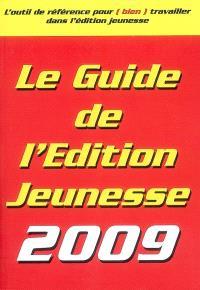 Le guide de l'édition jeunesse 2009 : l'outil de référence pour (bien) travailler dans l'édition jeunesse