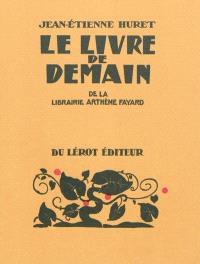 Le livre de demain de la librairie Arthème Fayard : étude bibliographique d'une collection illustrée par la gravure sur bois, 1923-1947