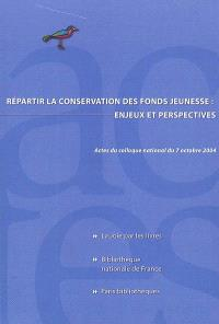 Le livre pour la jeunesse : répartir la conservation des fonds jeunesse, enjeux et perspectives : actes du colloque national du 7 octobre 2004, Bibliothèque nationale de France