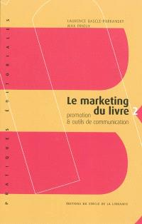 Le marketing du livre. Volume 2, Promotion & outils de communication
