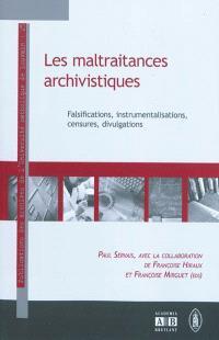 Les maltraitances archivistiques : falsifications, instrumentalisations, censures, divulgations